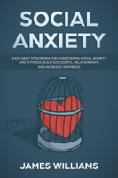 Download and Read Online Social Anxiety: Easy Daily Strategies for Overcoming Social Anxiety and Shyness, Build Successful Relationships, and Increase Happiness