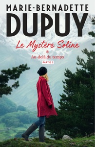 Le Mystère Soline, T1 - Au-delà du temps - partie 2 par Marie-Bernadette Dupuy Couverture de livre