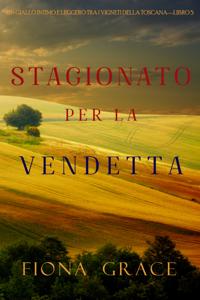 Stagionato per la vendetta (Un Giallo Intimo tra i Vigneti della Toscana—Libro 5) Libro Cover