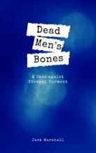 Dead Men's Bones: A Case Against Eternal Torment
