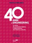 40 anni di Engineering. La storia di un'impresa italiana e delle persone che l'hanno costruita