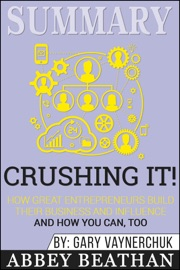 Summary Of Crushing It How Great Entrepreneurs Build Their Business And Influence And How You Can Too By Gary Vaynerchuk