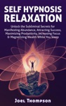 Self Hypnosis Relaxation Unlock The Subliminal Secrets For Manifesting Abundance Attracting Success Maximizing Productivity Increasing Focus  Magnetizing Wealth While You Sleep