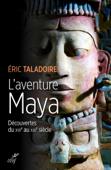 L'aventure Maya - Découvertes du XVIe au XXIe siècle