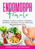 Endomorph Female: Ultimate Guide to Achieve a Slimmer, Healthier, and Better You by Following the Endomorph Diet.