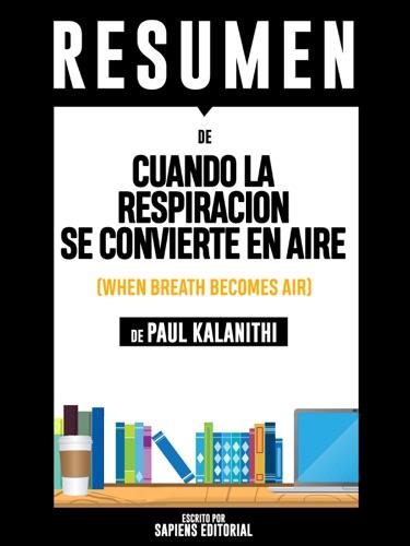 Sapiens Editorial - Cuando La Respiración Se Convierte En Aire (When Breath Becomes Air) - Resumen Del Libro De Paul Kalanithi
