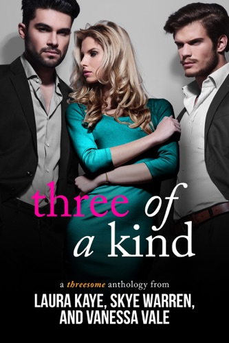 Three of a Kind - Laura Kaye, Vanessa Vale & Skye Warren - Laura Kaye, Vanessa Vale & Skye Warren
