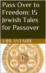 Pass Over To Freedom 15 Jewish Tales For Passover