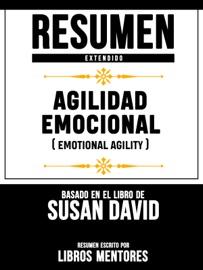Resumen Extendido Agilidad Emocional Emotional Agility Basado En El Libro De Susan David