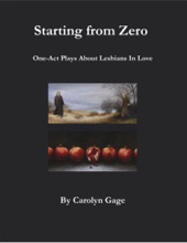 Starting From Zero: One Act Plays About Lesbians In Love