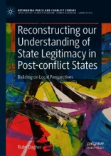 Reconstructing Our Understanding Of State Legitimacy In Post-conflict States