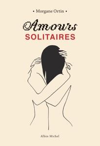 Amours solitaires par Morgane Ortin Couverture de livre