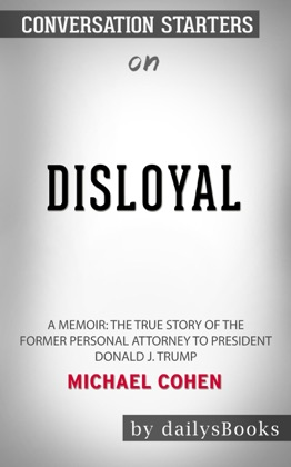 Disloyal: A Memoir: The True Story of the Former Personal Attorney to President Donald J. Trump by Michael Cohen: Conversation Starters image