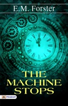 The Machine Stops: A Fantastic Story Of Science Fiction By E.M. Forster