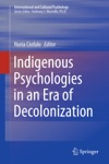 Indigenous Psychologies In An Era Of Decolonization