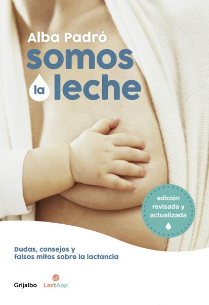 Somos la leche (edición revisada y actualizada) by Alba Padró