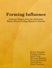 Forming Influence: Collected Papers from the 2016 John Wesley Honors College Research Tutorial