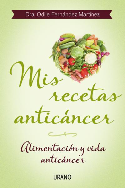 Mis recetas anticáncer por Odile Fernández