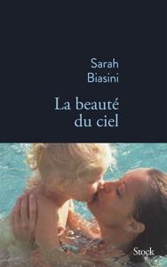 La beauté du ciel par Sarah Biasini Couverture de livre