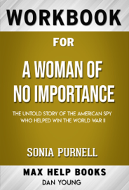 A Woman of No Importance: The Untold Story of the American Spy Who Helped Win World War II by Sonia Purnell (Max Help Workbooks)