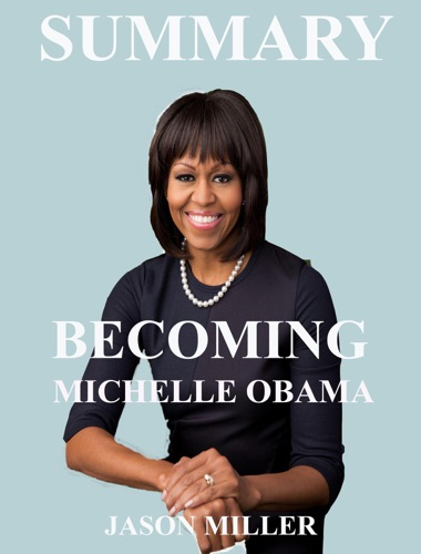 Jason Miller - Summary of Becoming by Michelle Obama