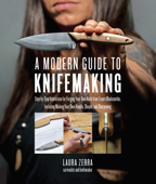 A Modern Guide to Knifemaking