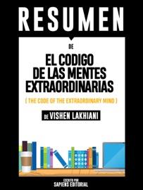 El Codigo De Las Mentes Extraordinarias The Code Of The Extraordinary Mind Resumen Del Libro De Vishen Lakhiani