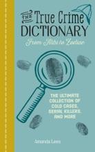 The True Crime Dictionary: From Alibi To Zodiac