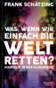 Frank Schätzing - Was, wenn wir einfach die Welt retten? Grafik