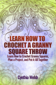 Learn How to Crochet a Granny Square Throw. Learn How to Crochet Granny Squares, Plan a Project, and Put it All Together