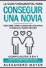 La Guía Fundamental para Conseguir una Novia