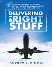 Delivering the Right Stuff: How the Airlines' Evolution In Human Factors Delivered Safety and Operational Excellence