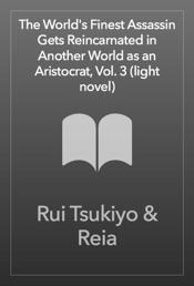 Download The World's Finest Assassin Gets Reincarnated in Another World as an Aristocrat, Vol. 3 (light novel)