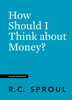 R. C. Sproul - How Should I Think about Money?  artwork