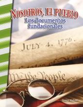 Nosotros, El Pueblo: Los Documentos Fundacionales