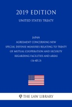 Japan - Agreement Concerning New Special Defense Measures Relating To Treaty Of Mutual Cooperation And Security Regarding Facilities And Areas (16-401.3) (United States Treaty)