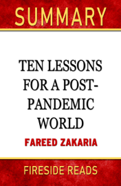Ten Lessons for a Post-Pandemic World by Fareed Zakaria: Summary by Fireside Reads