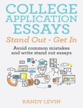 College Application Essays Stand Out - Get In: Avoid Common Mistakes and Write Stand Out Essays