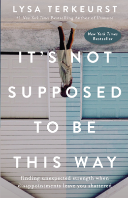 It's Not Supposed to Be This Way - Lysa TerKeurst book
