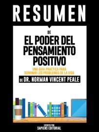 El Poder Del Pensamiento Positivo Una Guia Practica Para Dominar Los Problemas De La Vida Cotidiana The Power Of Positive Thinking Resumen Del Libro De Norman Vincent Peale
