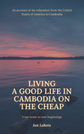 Living a Good Life in Cambodia on the Cheap