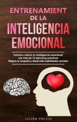 Entrenamiento de la Inteligencia Emocional: Entrena a diario tu inteligencia emocional con más de 13 ejercicios prácticos  Mejora la empatía y desarrolla habilidades sociales