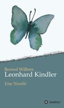 Leonhard Kindler - Eine Geschichte Auf Den Spuren Des Dunkelsten Kapitels Deutscher Geschichte In Der Gegenwart