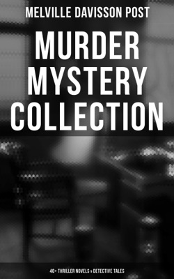 Murder Mystery Collection: 40+ Thriller Novels & Detective Tales