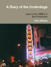 A Diary of the Underdogs: Jazz in the 1960's in San Francisco