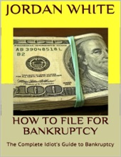 How to File for Bankruptcy: The Complete Idiot's Guide to Bankruptcy