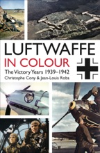 Luftwaffe In Colour: The Victory Years 1939–1942
