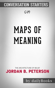 Maps of Meaning: The Architecture of Belief by by Jordan B. Peterson: Conversation Starters Book Cover
