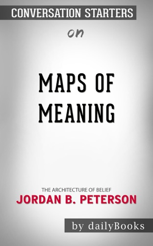Daily Books - Maps of Meaning: The Architecture of Belief by by Jordan B. Peterson: Conversation Starters