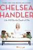 Chelsea Handler - Life Will Be the Death of Me artwork